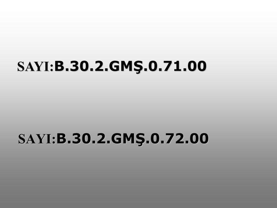 SAYI: B.30.2.GMŞ.0.72.00 SAYI: B.30.2.GMŞ.0.72.00 SAYI: B.30.2.GMŞ.0.71.00