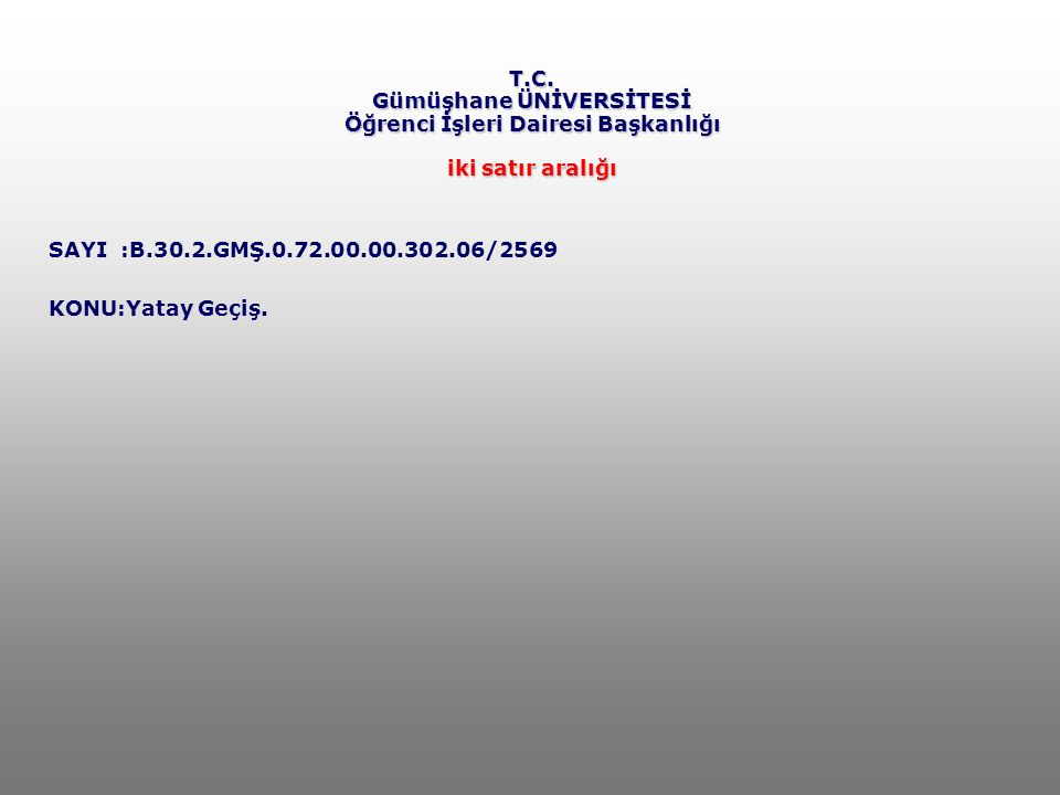 T.C. Gümüşhane ÜNİVERSİTESİ Öğrenci İşleri Dairesi Başkanlığı iki satır aralığı SAYI :B.30.2.GMŞ.0.72.00.00.302.06/2569 KONU:Yatay Geçiş.