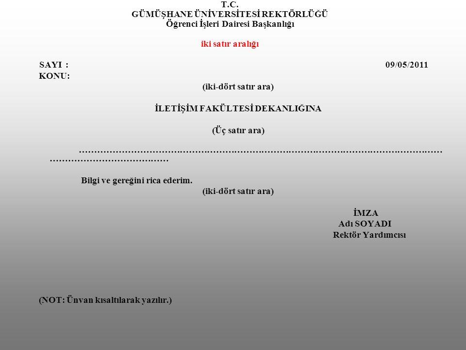 T.C. GÜMÜŞHANE ÜNİVERSİTESİ REKTÖRLÜĞÜ Öğrenci İşleri Dairesi Başkanlığı iki satır aralığı SAYI : 09/05/2011 KONU: (iki-dört satır ara) İLETİŞİM FAKÜL