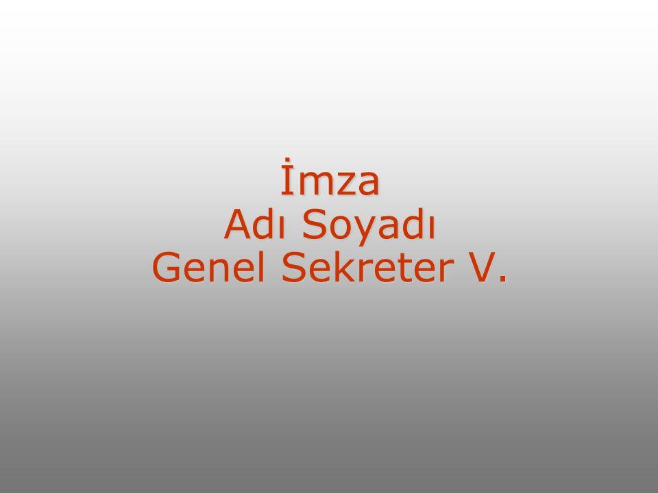 İmza Adı Soyadı Genel Sekreter V.
