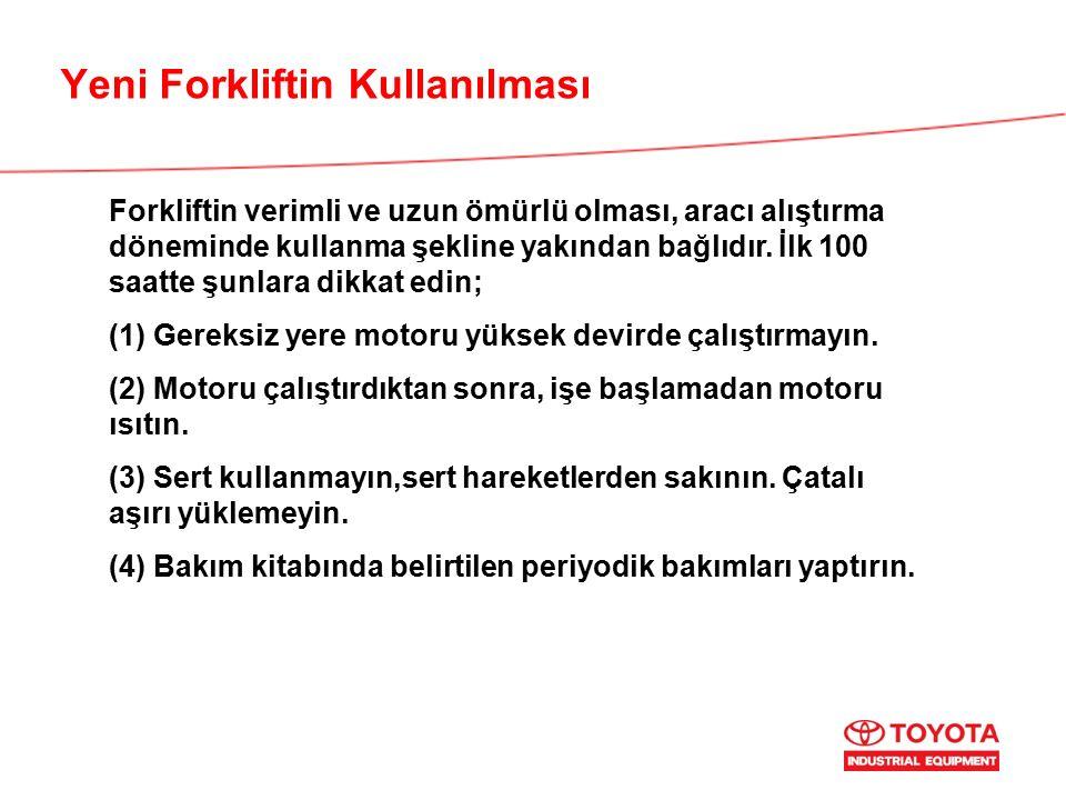 Yeni Forkliftin Kullanılması Forkliftin verimli ve uzun ömürlü olması, aracı alıştırma döneminde kullanma şekline yakından bağlıdır.