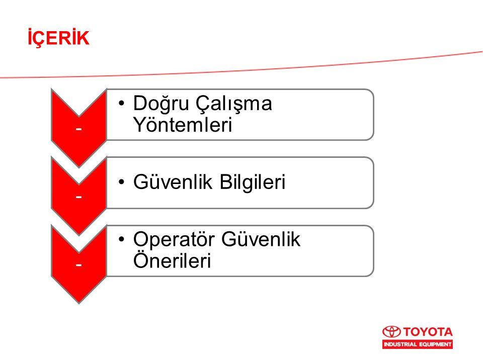 İÇERİK - Doğru Çalışma Yöntemleri - Güvenlik Bilgileri - Operatör Güvenlik Önerileri