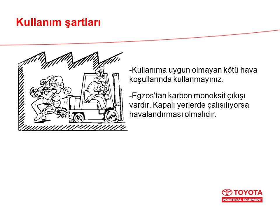 Kullanım şartları -Kullanıma uygun olmayan kötü hava koşullarında kullanmayınız. -Egzos'tan karbon monoksit çıkışı vardır. Kapalı yerlerde çalışılıyor