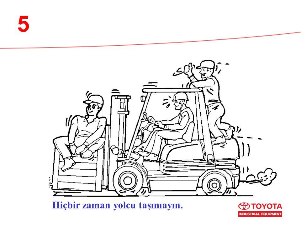 5 Hiçbir zaman yolcu taşımayın.