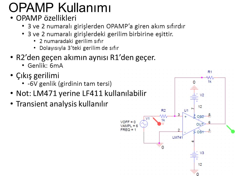 OPAMP Kullanımı OPAMP özellikleri 3 ve 2 numaralı girişlerden OPAMP'a giren akım sıfırdır 3 ve 2 numaralı girişlerdeki gerilim birbirine eşittir.