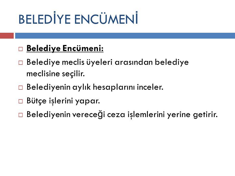 BELED İ YE ENCÜMEN İ  Belediye Encümeni:  Belediye meclis üyeleri arasından belediye meclisine seçilir.