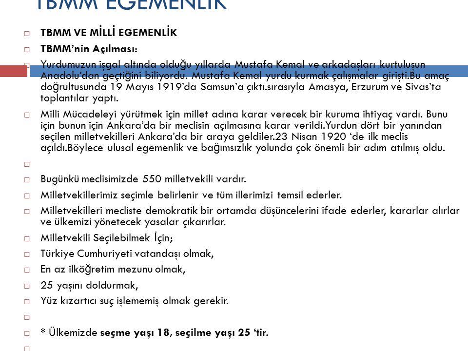 TBMM EGEMENL İ K  TBMM VE M İ LL İ EGEMENL İ K  TBMM'nin Açılması:  Yurdumuzun işgal altında oldu ğ u yıllarda Mustafa Kemal ve arkadaşları kurtuluşun Anadolu'dan geçti ğ ini biliyordu.