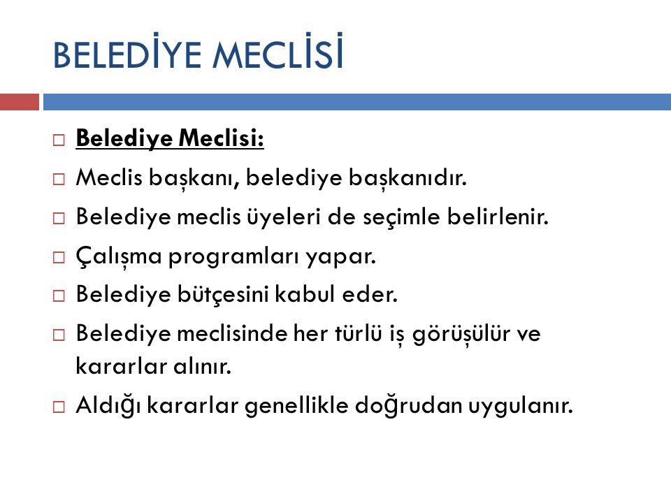 BELED İ YE MECL İ S İ  Belediye Meclisi:  Meclis başkanı, belediye başkanıdır.