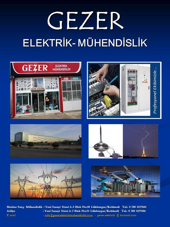 GEZER ELEKTRİK- MÜHENDİSLİK GEZER ELEKTRİK- MÜHENDİSLİK Merkez Satış- Mühendislik : Yeni Sanayi Sitesi A-3 Blok No:50 Lüleburgaz/Kırklareli Tel.: 0 28
