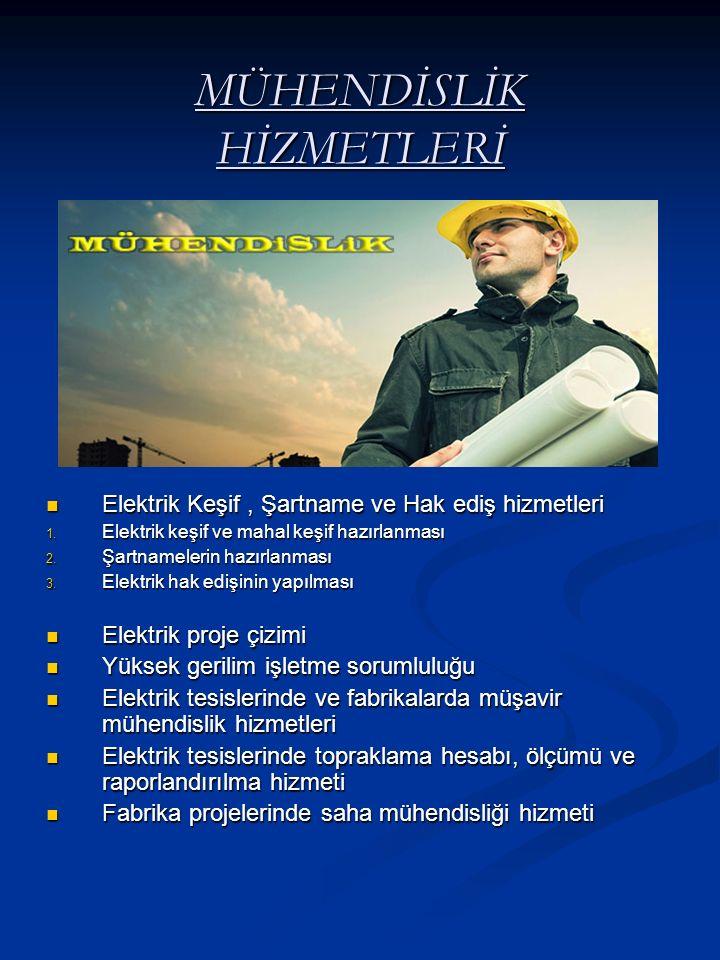 MÜHENDİSLİK HİZMETLERİ Elektrik Keşif, Şartname ve Hak ediş hizmetleri 1. Elektrik keşif ve mahal keşif hazırlanması 2. Şartnamelerin hazırlanması 3.