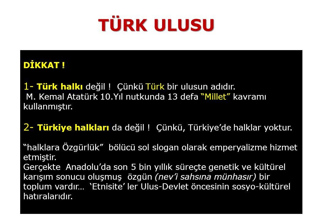 TÜRK ULUSU DİKKAT . 1- Türk halkı değil . Çünkü Türk bir ulusun adıdır.