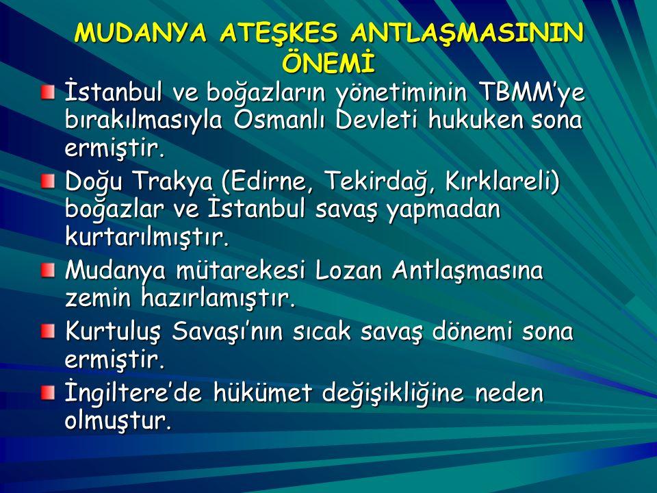 ANTLAŞMAYA GÖRE Türk ve Yunan ordusu arasındaki çatışmalar sona erecek. Doğu Trakya 15 gün içinde boşaltılacak ve TBMM Hükümetine teslim edilecek. Bar