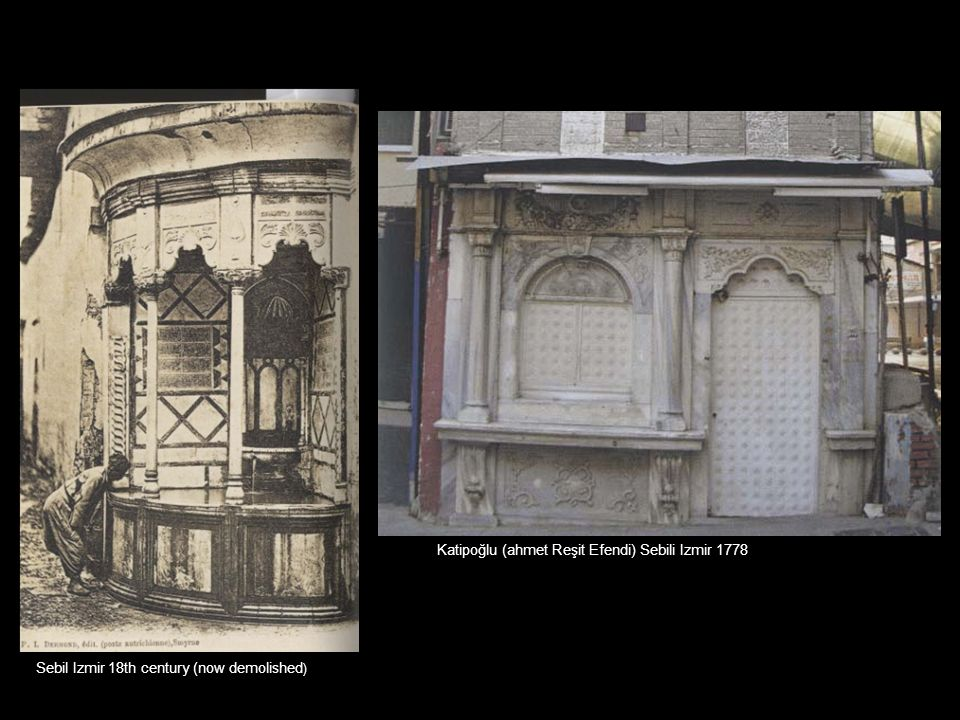 Sebil Izmir 18th century (now demolished ) Katipoğlu (ahmet Reşit Efendi) Sebili Izmir 1778