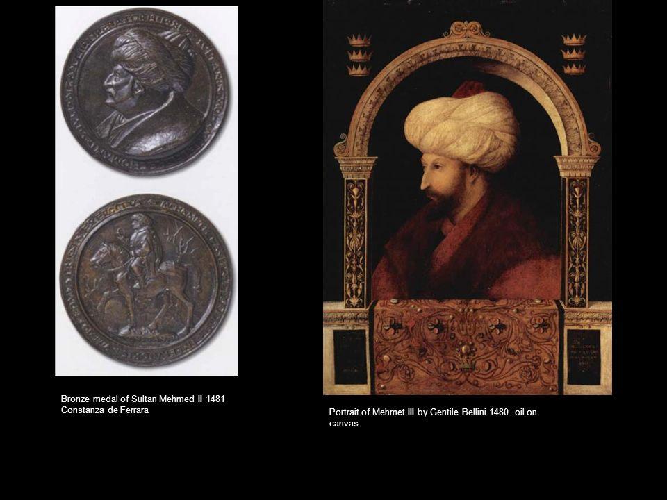 Bronze medal of Sultan Mehmed II 1481 Constanza de Ferrara Portrait of Mehmet III by Gentile Bellini 1480. oil on canvas