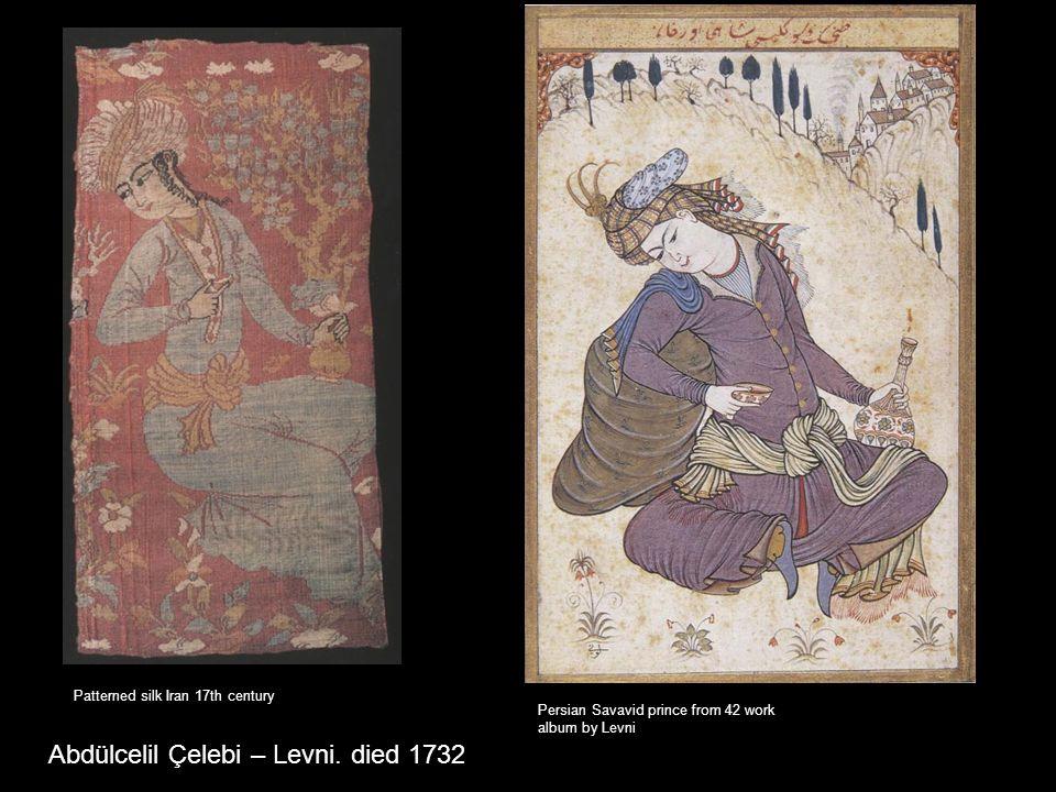 Abdülcelil Çelebi – Levni. died 1732 Persian Savavid prince from 42 work album by Levni Patterned silk Iran 17th century