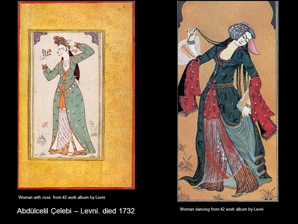 Abdülcelil Çelebi – Levni. died 1732 Woman with rose from 42 work album by Levni Woman dancing from 42 work album by Levni
