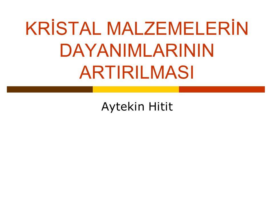 KRİSTAL MALZEMELERİN DAYANIMLARININ ARTIRILMASI Aytekin Hitit