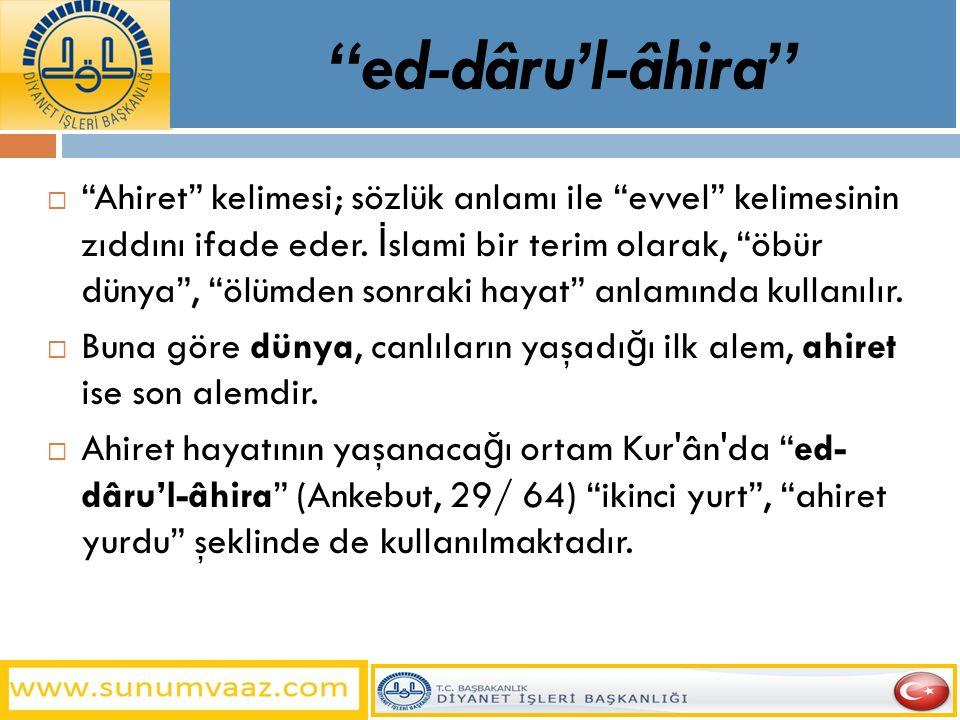 ed-dâru'l-âhira  Ahiret kelimesi; sözlük anlamı ile evvel kelimesinin zıddını ifade eder.