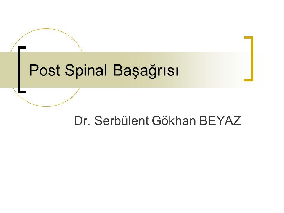Post Spinal Başağrısı Dr. Serbülent Gökhan BEYAZ
