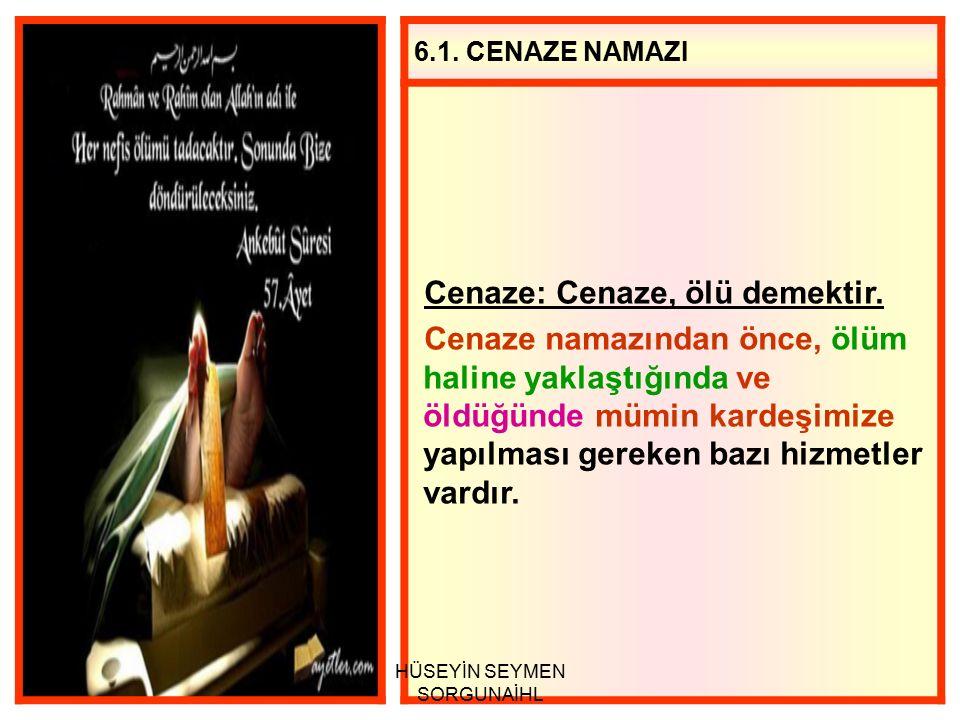 6.1.CENAZE NAMAZI Cenaze: Cenaze, ölü demektir.