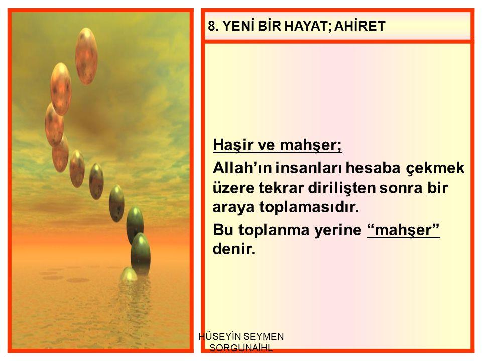 """8. YENİ BİR HAYAT; AHİRET Haşir ve mahşer; Allah'ın insanları hesaba çekmek üzere tekrar dirilişten sonra bir araya toplamasıdır. Bu toplanma yerine """""""