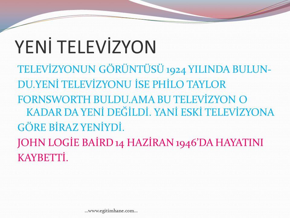 Televizyonu 21.yüzyılda John Logie Baird bul – mu ş tur.Logie 12 ya ş ına geldi ğ inde arkada ş larıy- la konu ş mak için tele – fon santralini bulmu ş tur.
