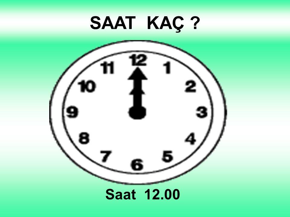 SAAT KAÇ ? Saat 12.00