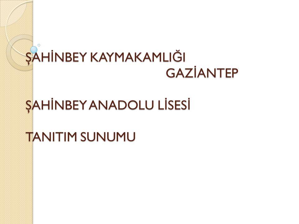 ŞAH İ NBEY ANADOLU L İ SES İ Adres : Fırat mahallesi Şehit Mehmet Gezelge caddesi Şahinbey/Gaziantep 03422710304