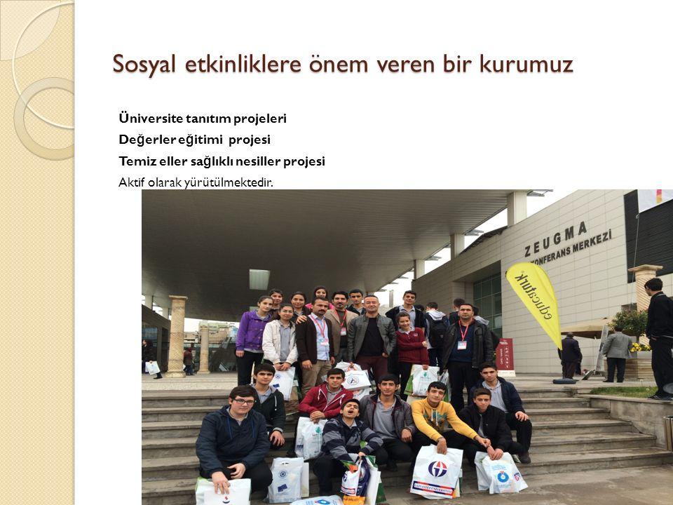 Sosyal etkinliklere önem veren bir kurumuz Üniversite tanıtım projeleri De ğ erler e ğ itimi projesi Temiz eller sa ğ lıklı nesiller projesi Aktif olarak yürütülmektedir.