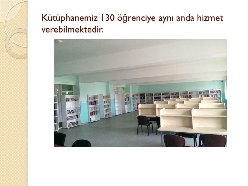 Kütüphanemiz 130 ö ğ renciye aynı anda hizmet verebilmektedir.
