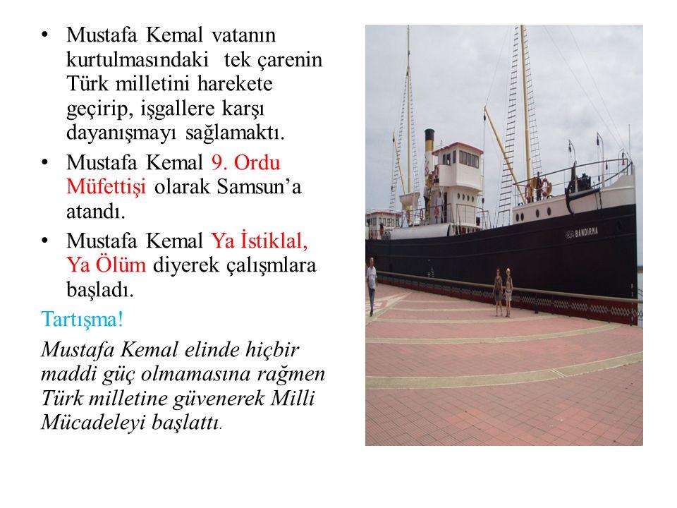 Mustafa Kemal vatanın kurtulmasındaki tek çarenin Türk milletini harekete geçirip, işgallere karşı dayanışmayı sağlamaktı. Mustafa Kemal 9. Ordu Müfet