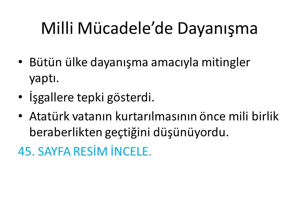Milli Mücadele'de Dayanışma Bütün ülke dayanışma amacıyla mitingler yaptı. İşgallere tepki gösterdi. Atatürk vatanın kurtarılmasının önce mili birlik