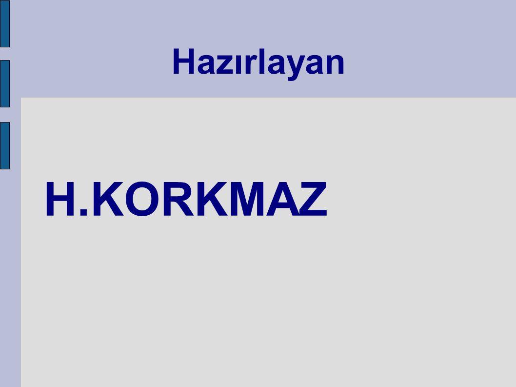 Hazırlayan H.KORKMAZ
