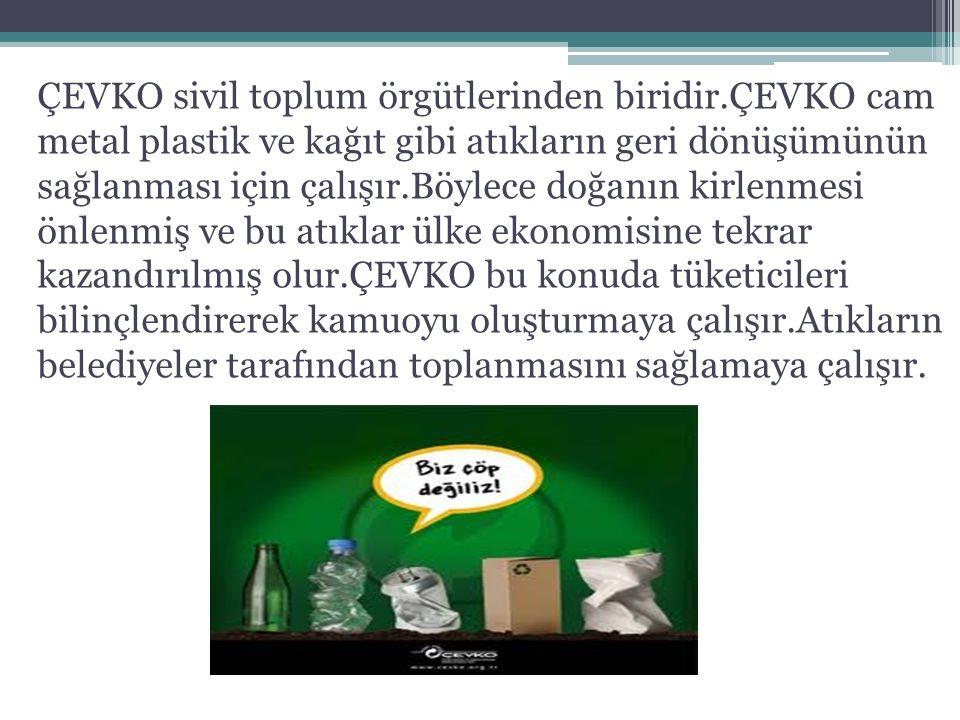 ÇEVKO sivil toplum örgütlerinden biridir.ÇEVKO cam metal plastik ve kağıt gibi atıkların geri dönüşümünün sağlanması için çalışır.Böylece doğanın kirl