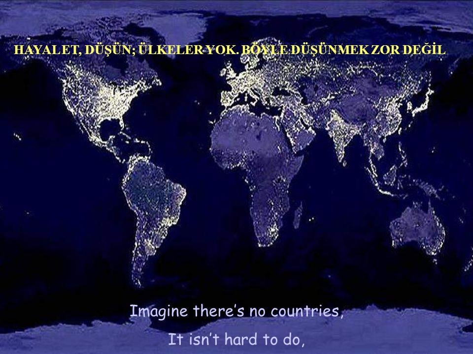Imagine there's no countries, It isn't hard to do, HAYAL ET, DÜŞÜN; ÜLKELER YOK.