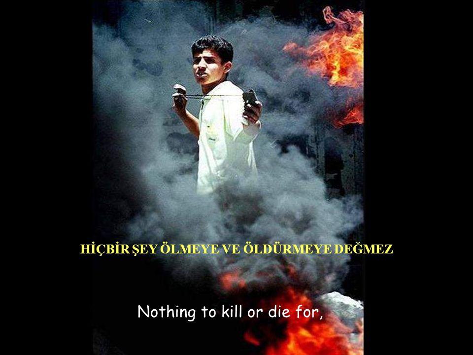 Nothing to kill or die for, HİÇBİR ŞEY ÖLMEYE VE ÖLDÜRMEYE DEĞMEZ