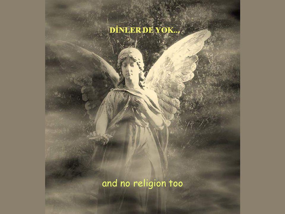 and no religion too DİNLER DE YOK...