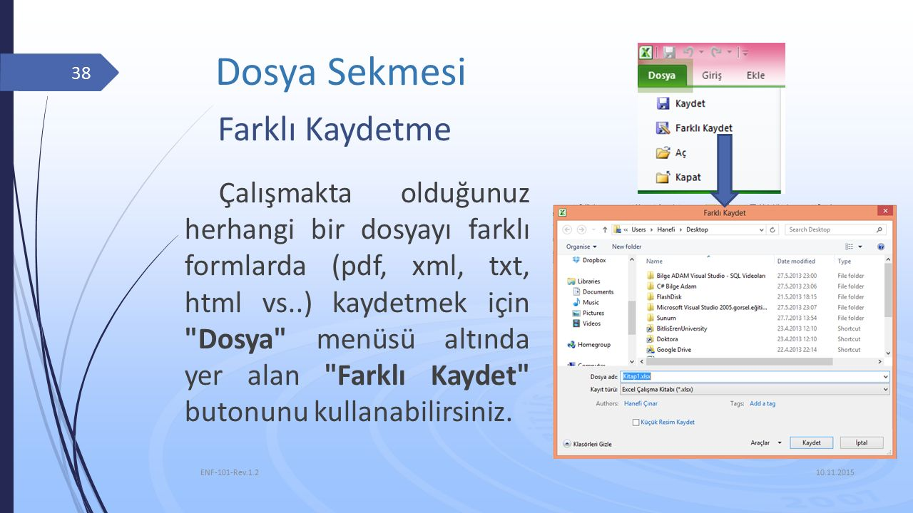 Farklı Kaydetme 10.11.2015 ENF-101-Rev.1.2 38 Çalışmakta olduğunuz herhangi bir dosyayı farklı formlarda (pdf, xml, txt, html vs..) kaydetmek için Dosya menüsü altında yer alan Farklı Kaydet butonunu kullanabilirsiniz.
