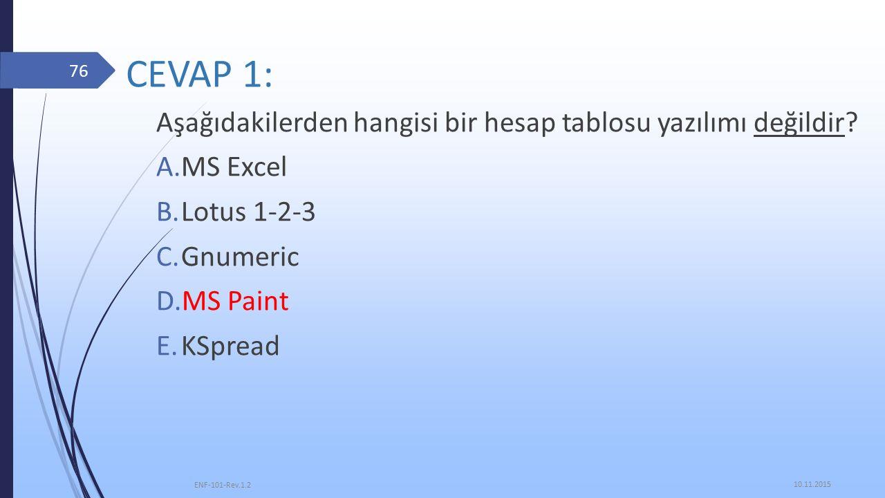 CEVAP 1: 10.11.2015 ENF-101-Rev.1.2 76 Aşağıdakilerden hangisi bir hesap tablosu yazılımı değildir.