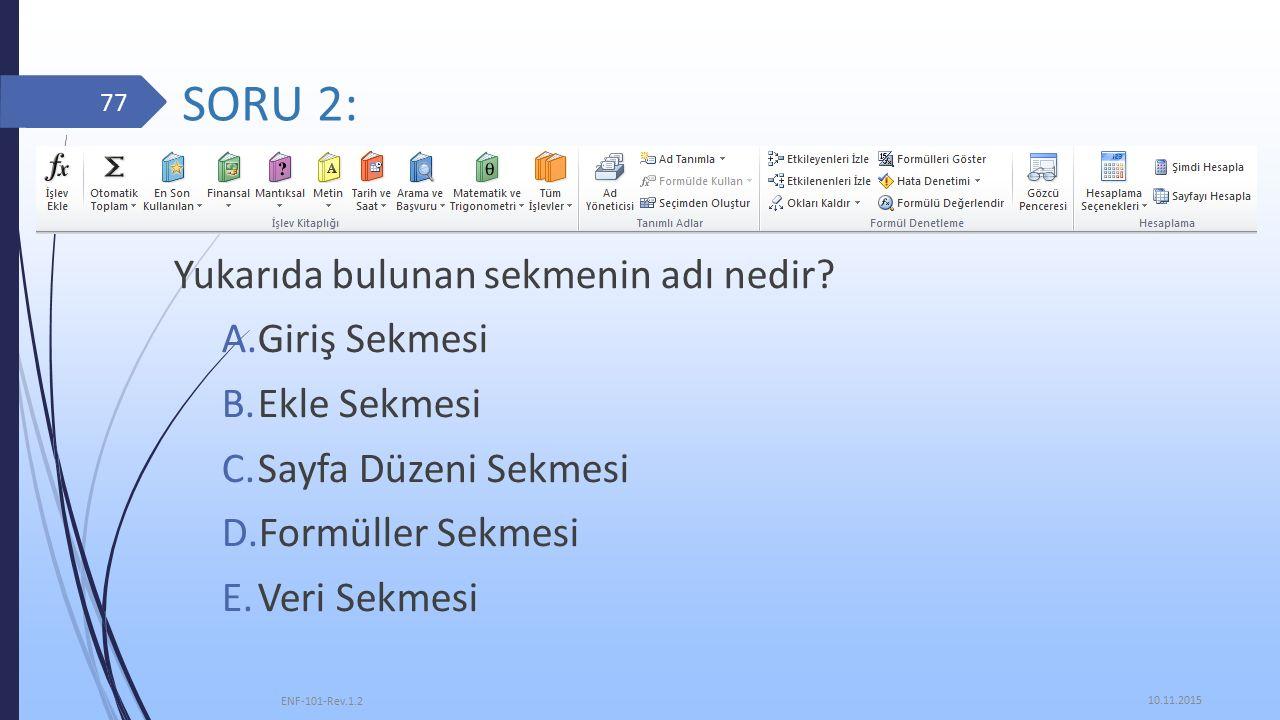 SORU 2: Yukarıda bulunan sekmenin adı nedir.
