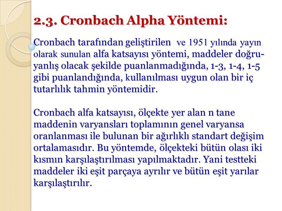2.3. Cronbach Alpha Yöntemi: Cronbach tarafından geliştirilen ve 1951 yılında yayın olarak sunulan alfa katsayısı yöntemi, maddeler doğru- yanlış olac