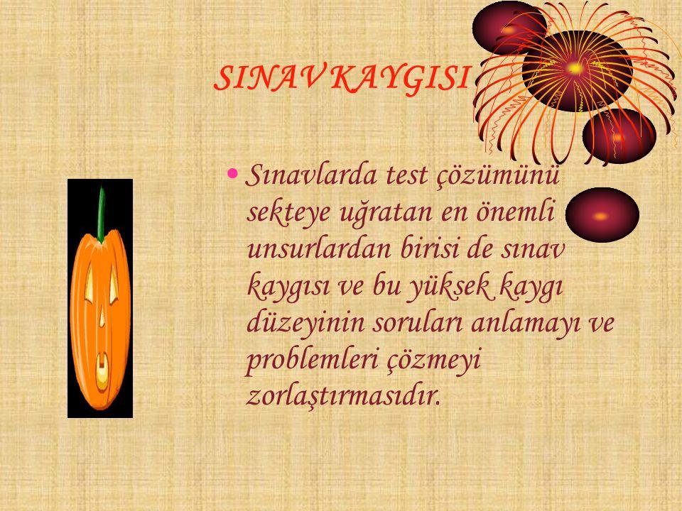 SINAV KAYGISI Sınavlarda test çözümünü sekteye uğratan en önemli unsurlardan birisi de sınav kaygısı ve bu yüksek kaygı düzeyinin soruları anlamayı ve problemleri çözmeyi zorlaştırmasıdır.