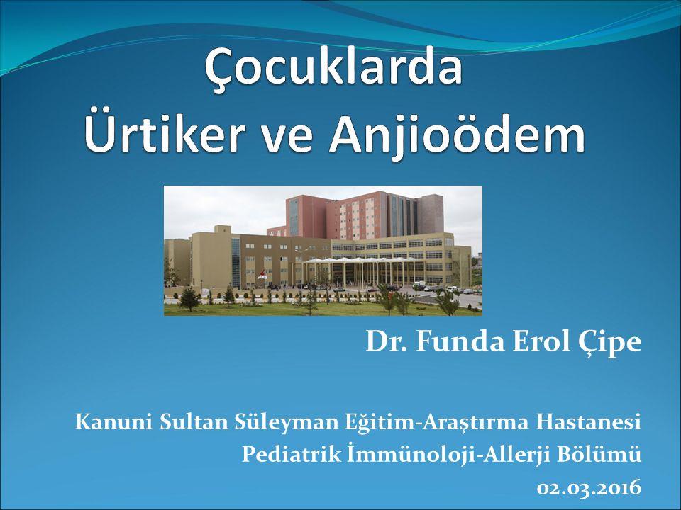 Dr. Funda Erol Çipe Kanuni Sultan Süleyman Eğitim-Araştırma Hastanesi Pediatrik İmmünoloji-Allerji Bölümü 02.03.2016