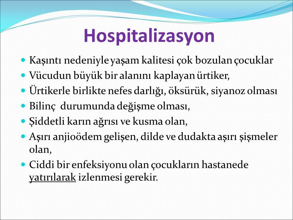 Hospitalizasyon Kaşıntı nedeniyle yaşam kalitesi çok bozulan çocuklar Vücudun büyük bir alanını kaplayan ürtiker, Ürtikerle birlikte nefes darlığı, ök