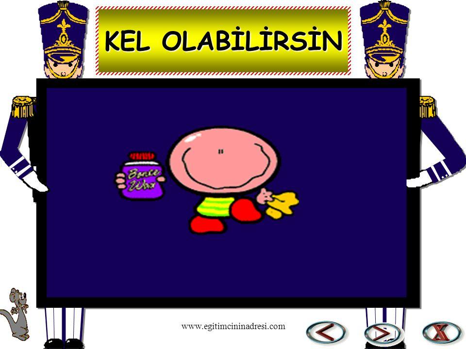 KEL OLABİLİRSİN www.egitimcininadresi.com