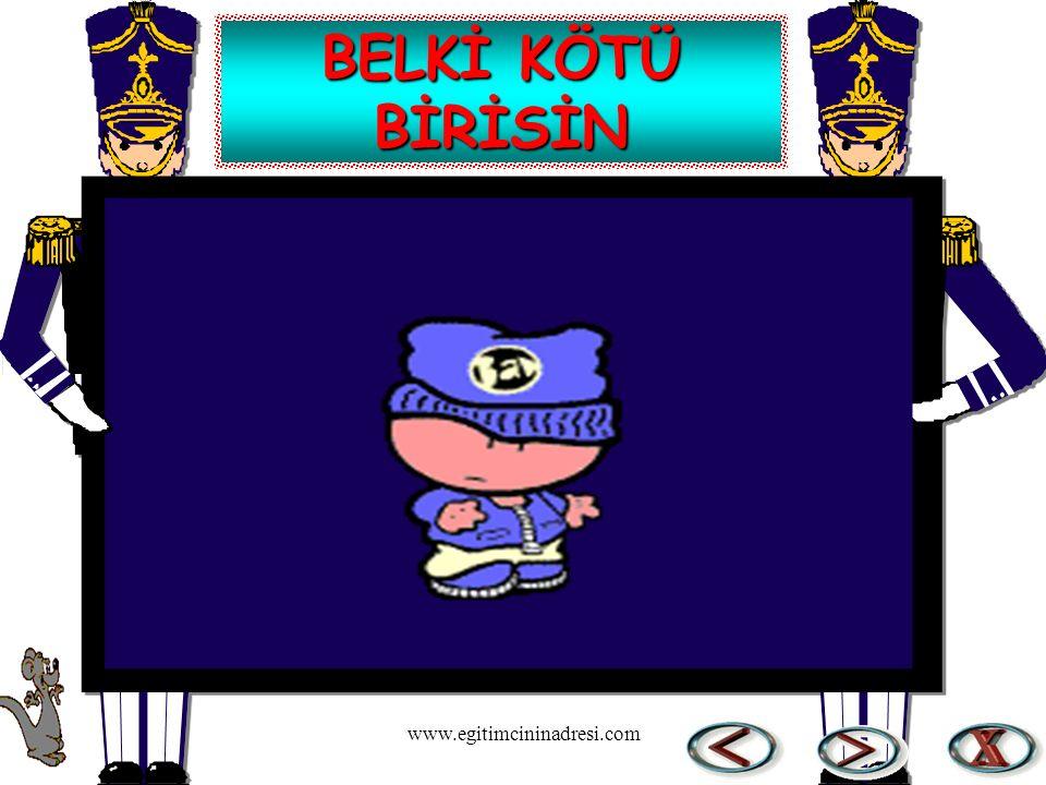 BELKİ KÖTÜ BİRİSİN www.egitimcininadresi.com