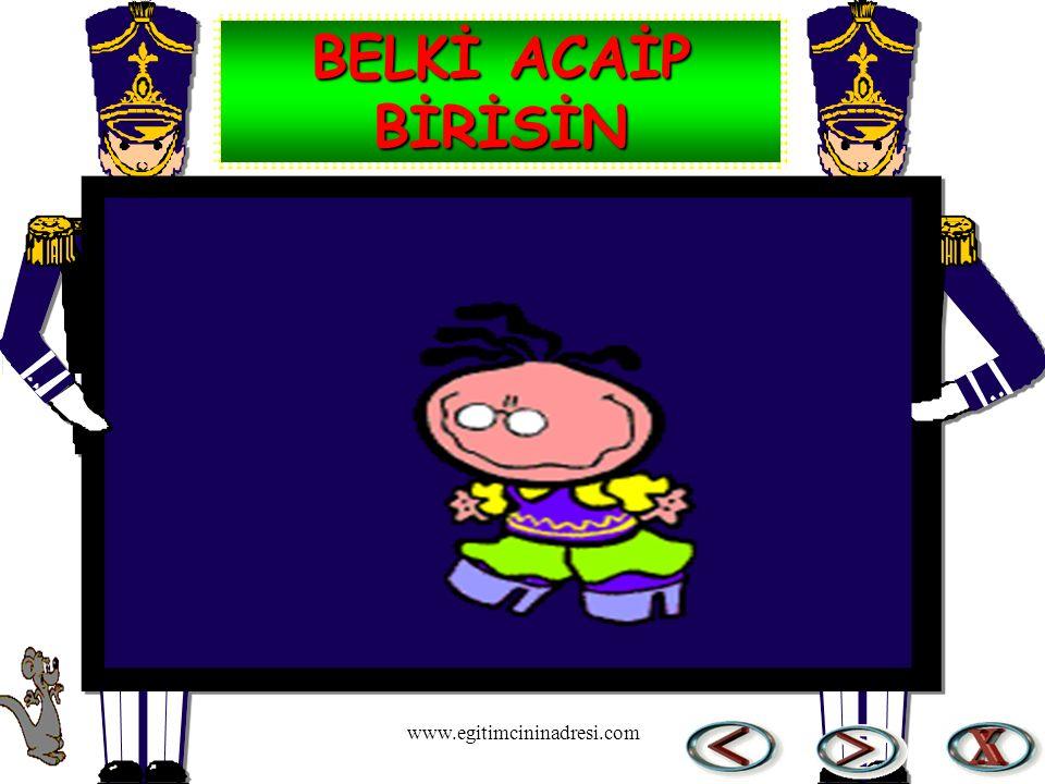BELKİ ACAİP BİRİSİN www.egitimcininadresi.com