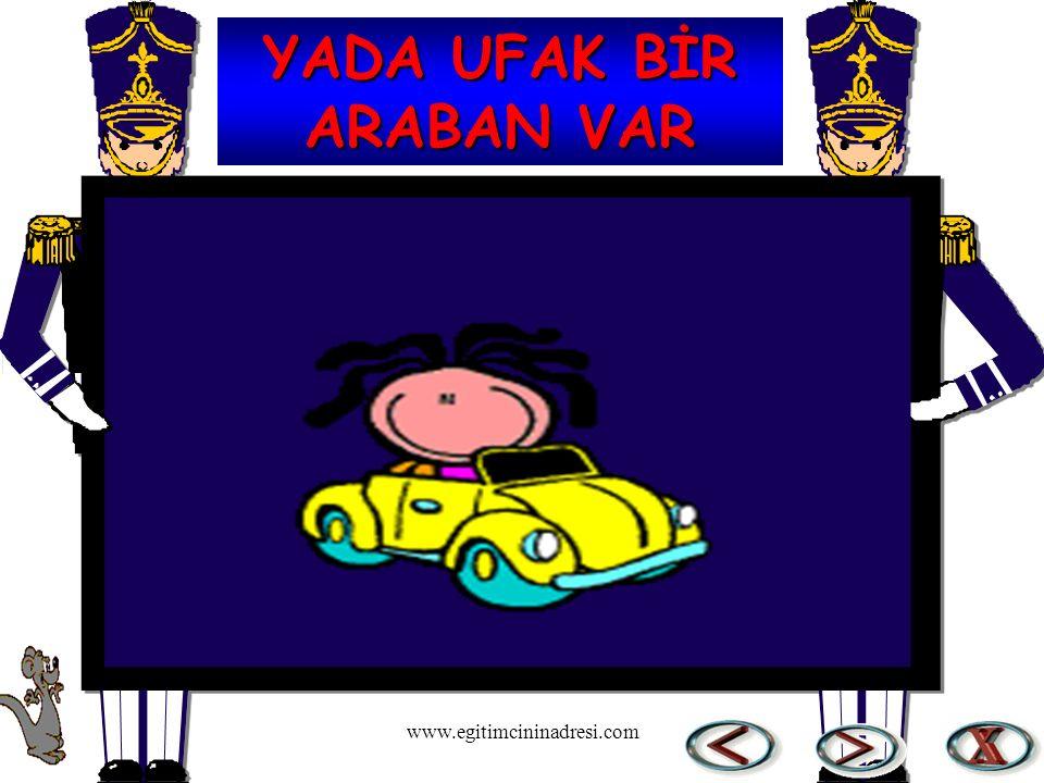 YADA UFAK BİR ARABAN VAR www.egitimcininadresi.com