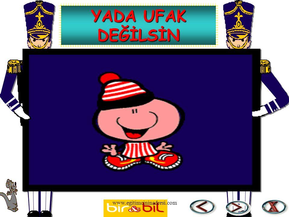 YADA UFAK DEĞİLSİN www.egitimcininadresi.com