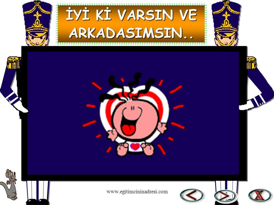 İYİ Kİ VARSIN VE ARKADASIMSIN.. www.egitimcininadresi.com